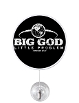 BIG GOD little problem  Window Waver Three-Way Mounting Sign